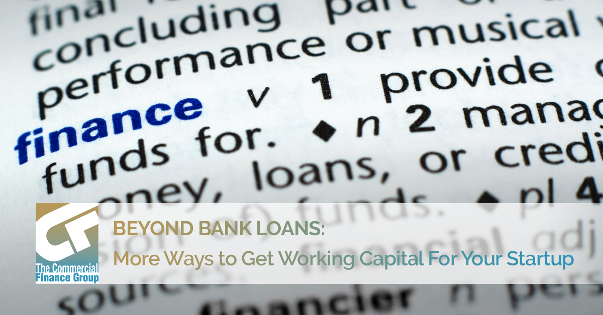 Beyond Bank Loans More Ways to Get Working Capital For Your Startup