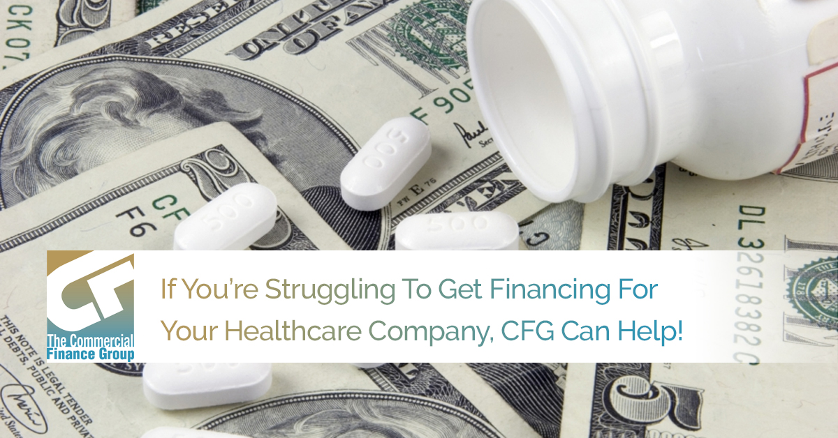 If You're Struggling To Get Financing For Your Healthcare Company, CFG Can Help!