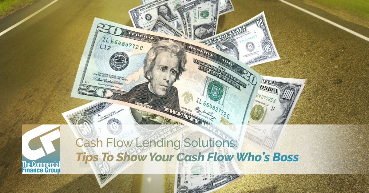Cash Flow Lending Solutions: Tips To Show Your Cash Flow Who's Boss