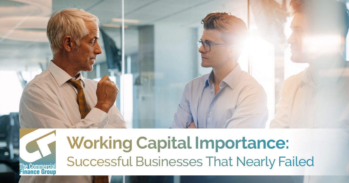 Working Capital Importance: Successful Businesses That Nearly Failed
