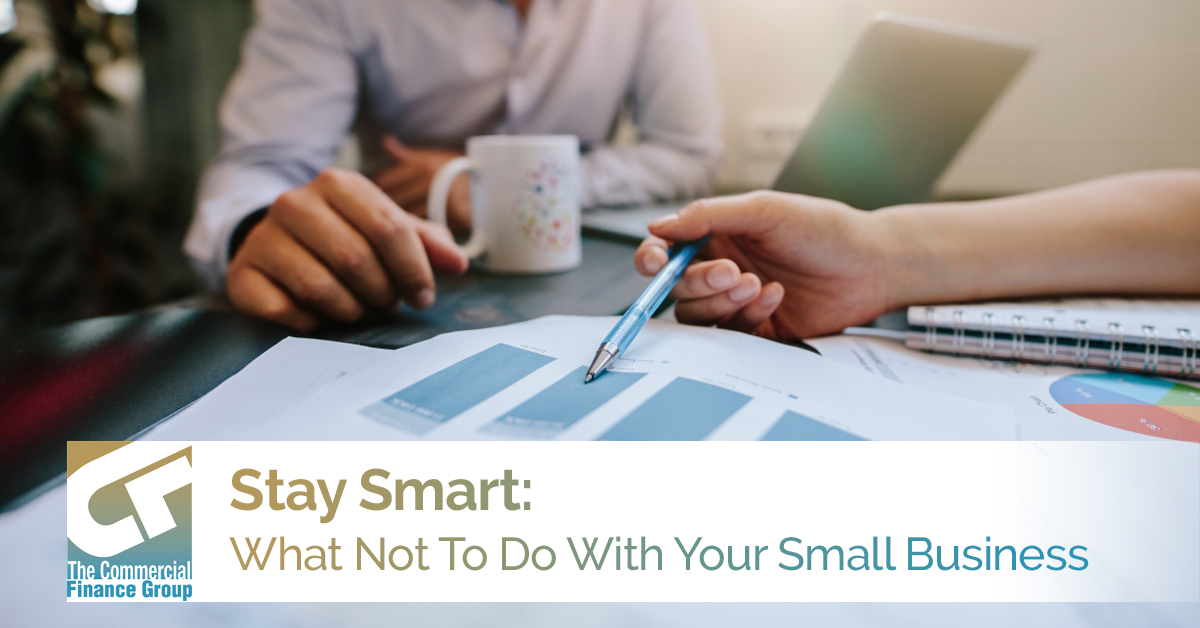 Stay Smart- What Not To Do With Your Small Business