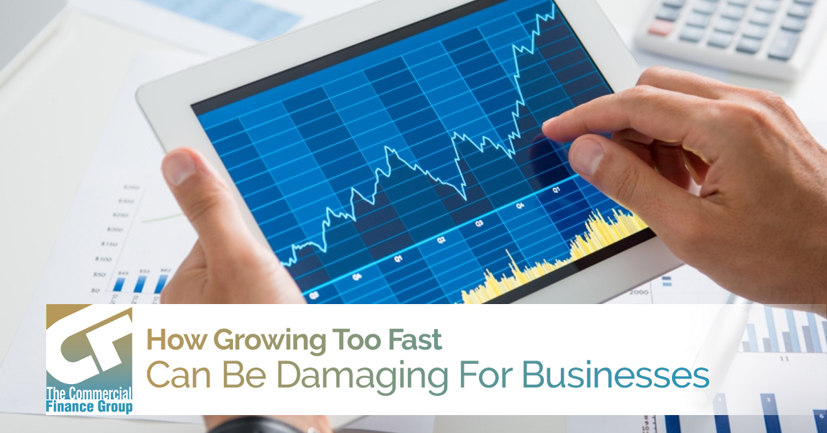 How Growing Too Fast Can Be Damaging For Businesses