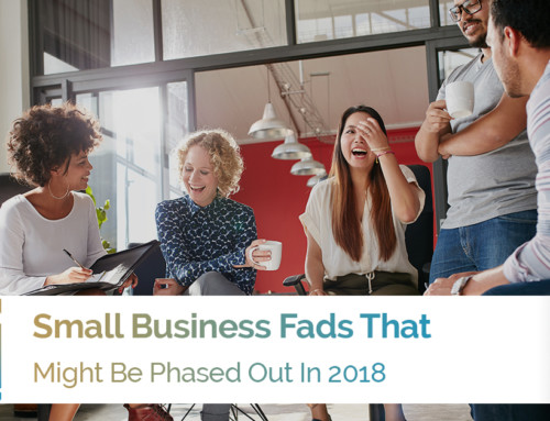 Small Business Fads That Might Be Phased Out In 2018