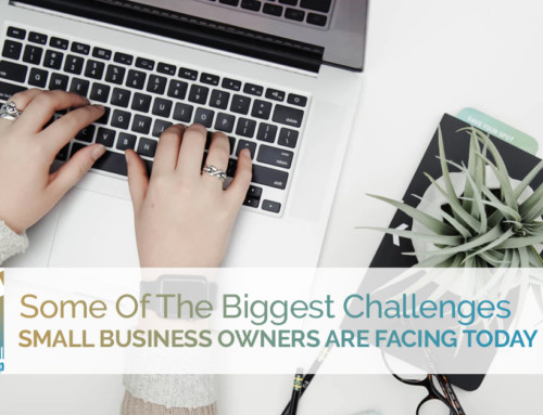 Some Of The Biggest Challenges Small Business Owners Are Facing Today