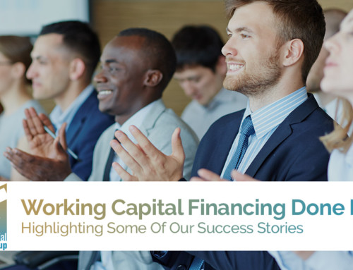 Working Capital Financing Done Right: Highlighting Some Of Our Success Stories