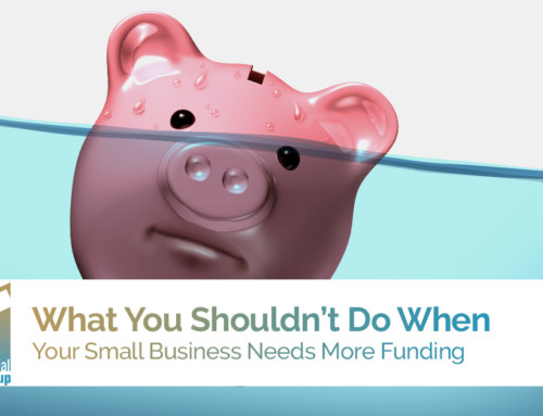 What You Shouldn't Do When Your Small Business Needs More Funding