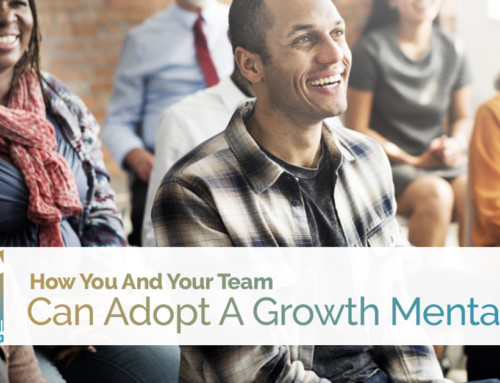 How You And Your Team Can Adopt A Growth Mentality