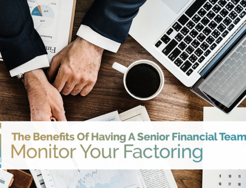 The Benefits Of Having A Senior Financial Team Member Monitor Your Factoring