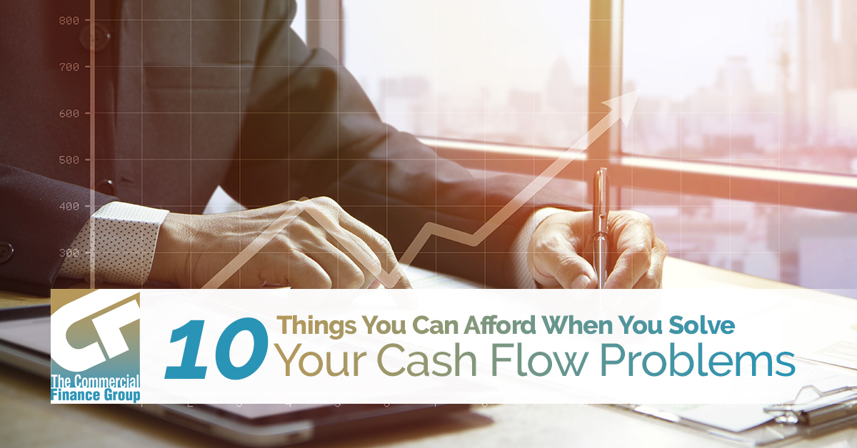 10 Things You Can Afford When You Solve Your Cash Flow Problems