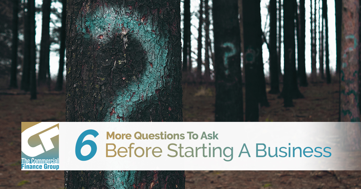 6 More Questions To Ask Before Starting A Business