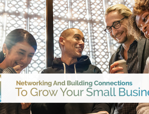 Networking And Building Connections To Grow Your Small Business